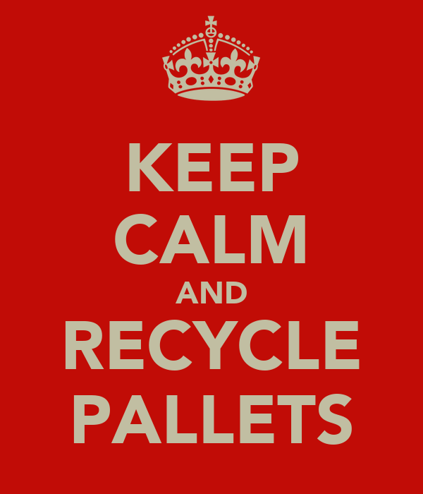 KEEP CALM AND RECYCLE PALLETS