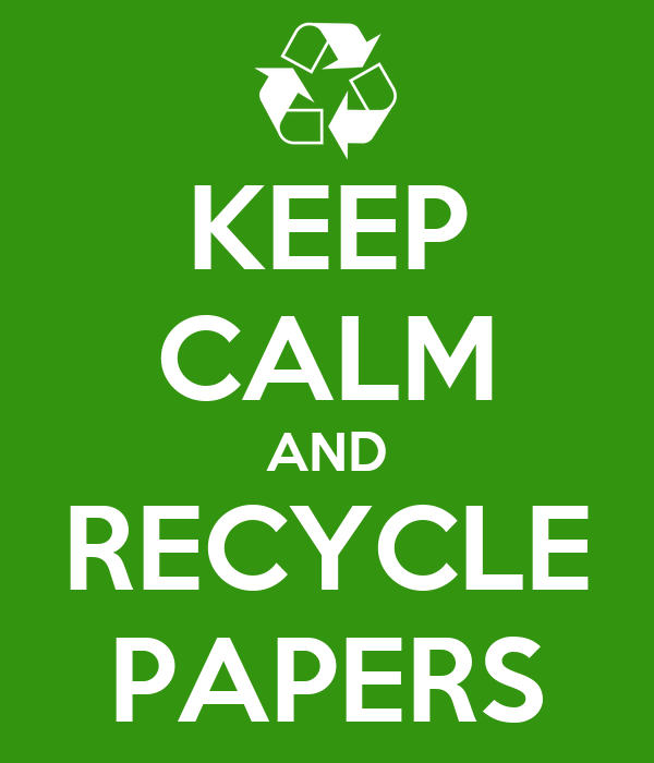 KEEP CALM AND RECYCLE PAPERS