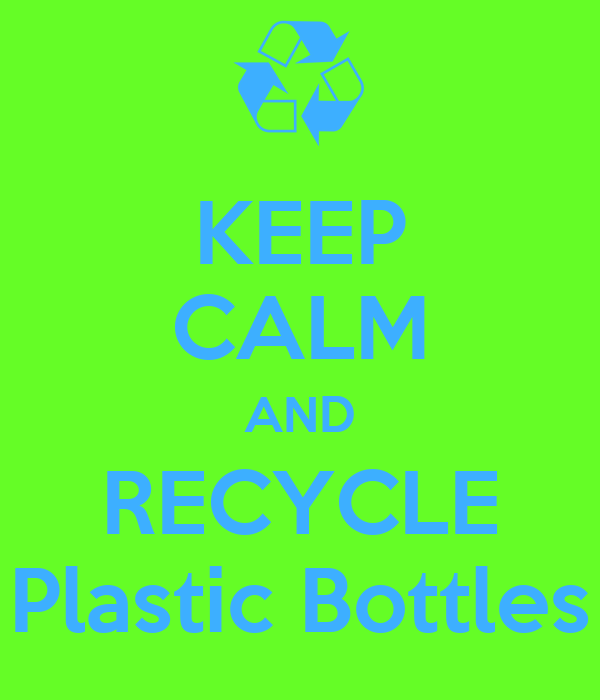 KEEP CALM AND RECYCLE Plastic Bottles