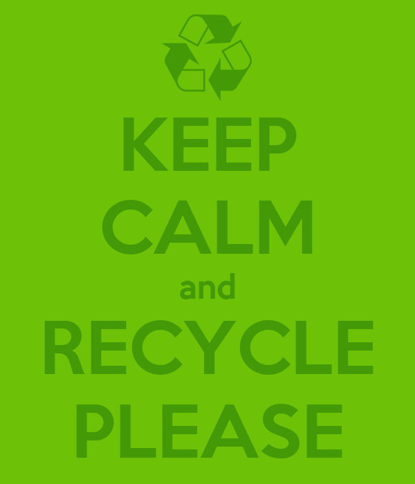 KEEP CALM and RECYCLE PLEASE
