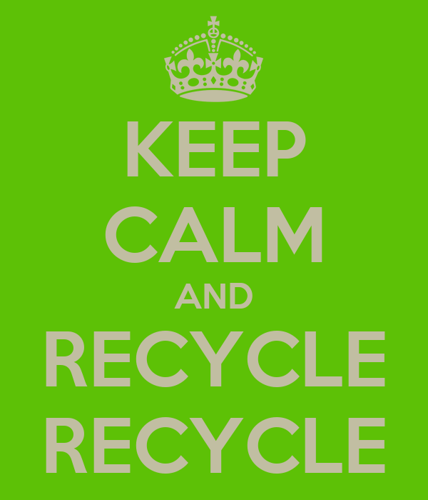 KEEP CALM AND RECYCLE RECYCLE