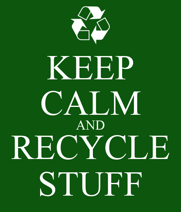 KEEP CALM AND RECYCLE STUFF