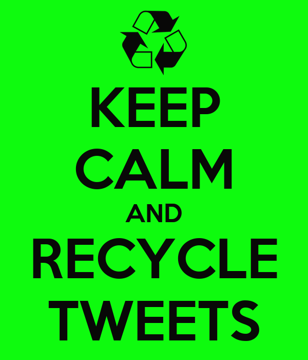 KEEP CALM AND RECYCLE TWEETS