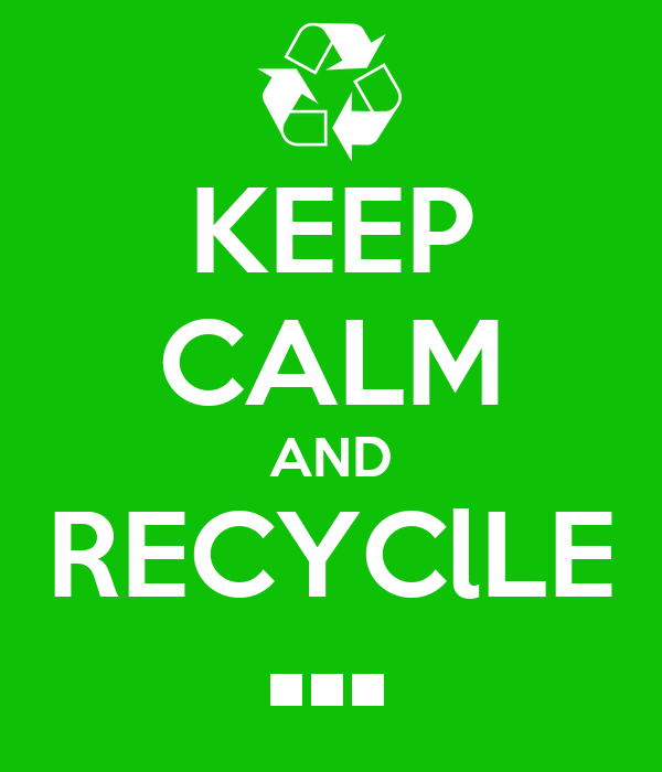 KEEP CALM AND RECYClLE •••
