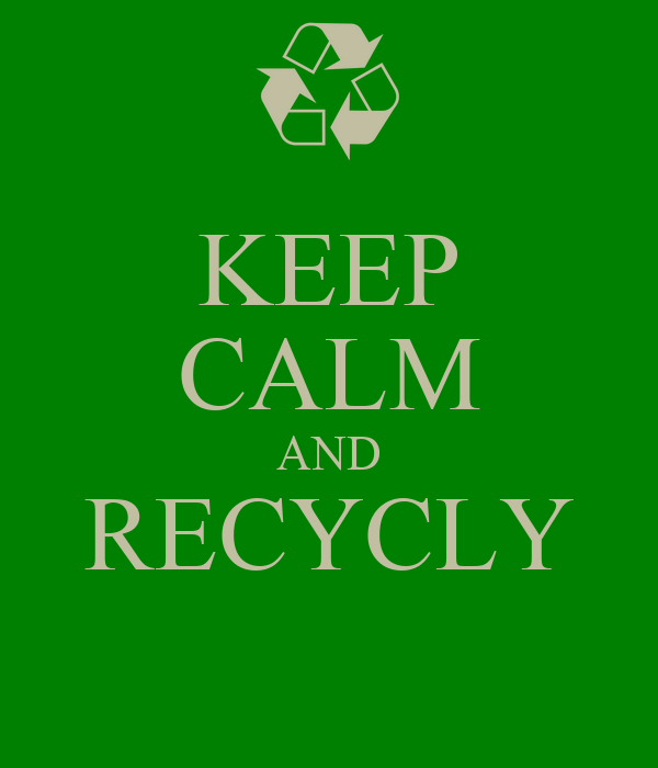 KEEP CALM AND RECYCLY