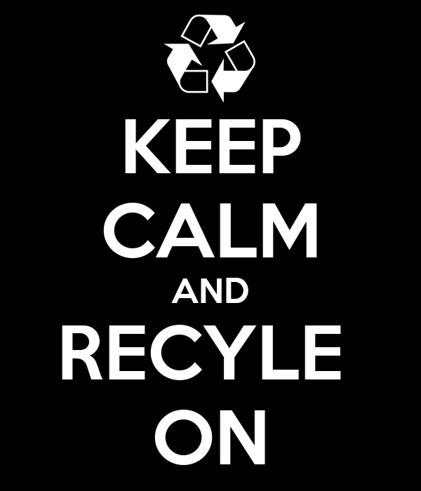 KEEP CALM AND RECYLE  ON