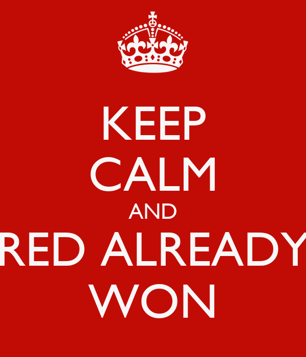 KEEP CALM AND RED ALREADY WON