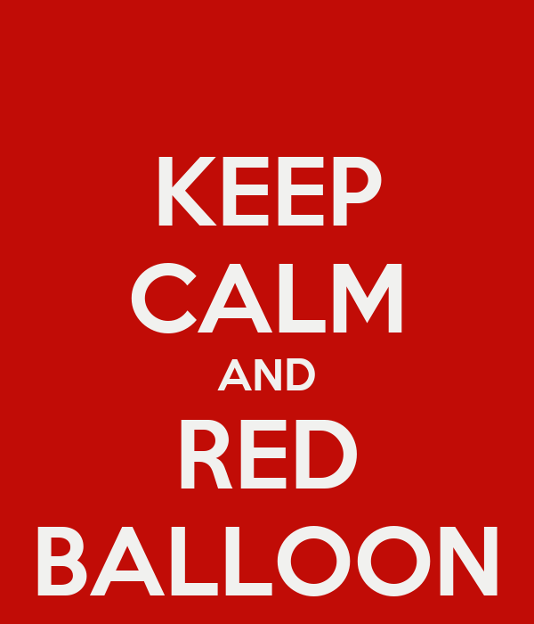 KEEP CALM AND RED BALLOON