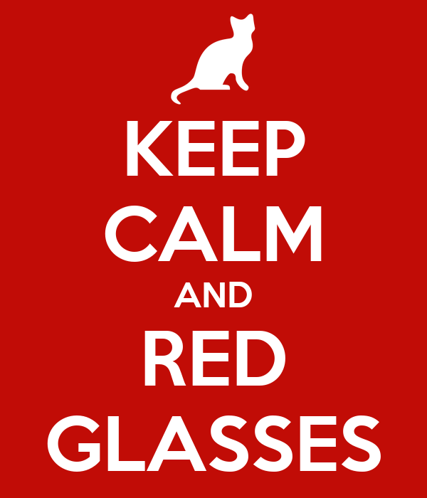 KEEP CALM AND RED GLASSES
