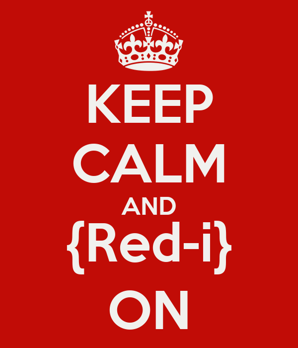 KEEP CALM AND {Red-i} ON