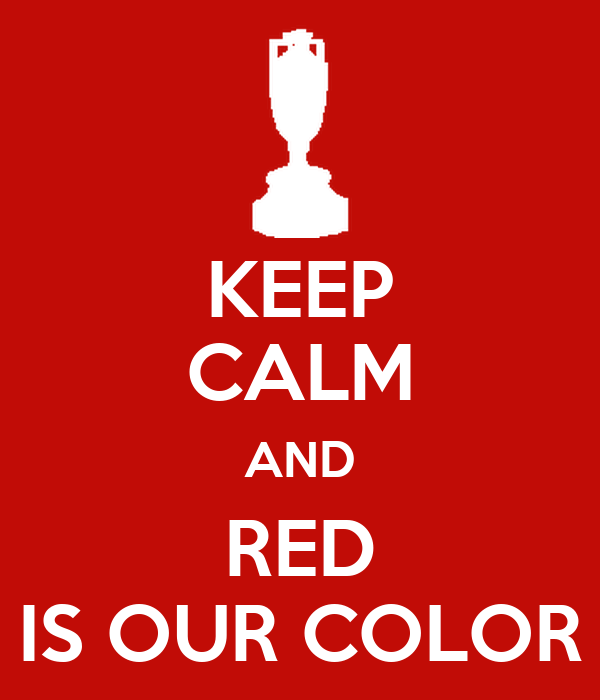KEEP CALM AND RED IS OUR COLOR