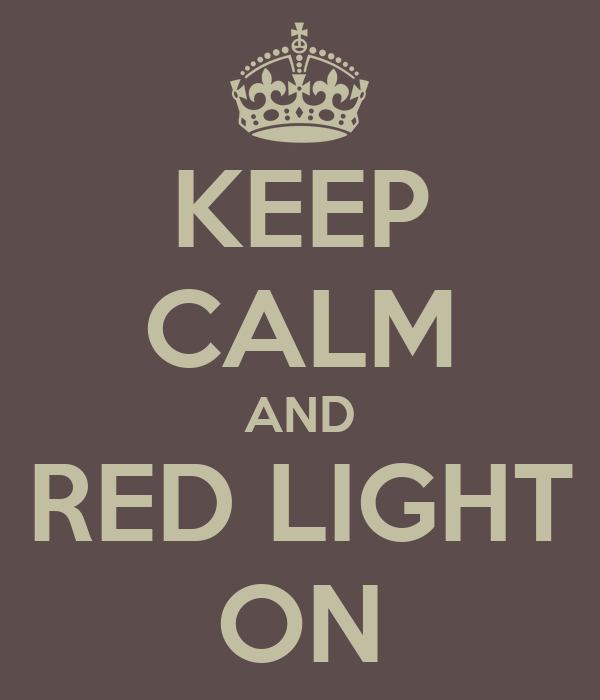 KEEP CALM AND RED LIGHT ON