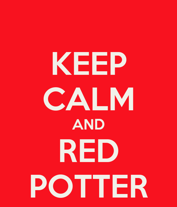 KEEP CALM AND RED POTTER
