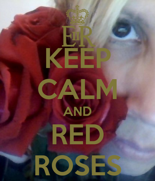KEEP CALM AND RED ROSES