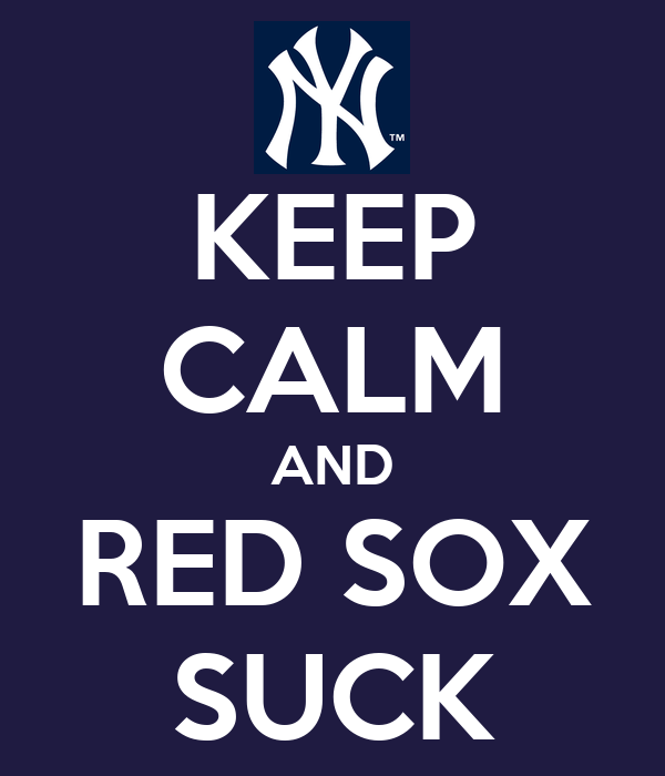 KEEP CALM AND RED SOX SUCK
