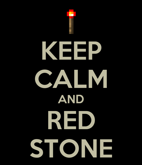 KEEP CALM AND RED STONE