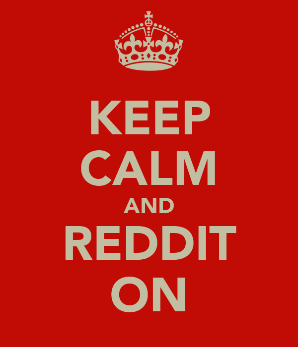 KEEP CALM AND REDDIT ON