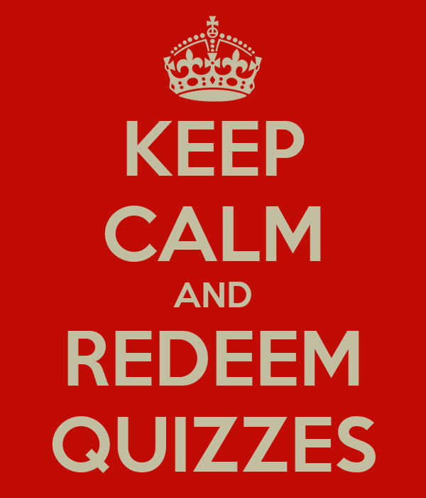 KEEP CALM AND REDEEM QUIZZES