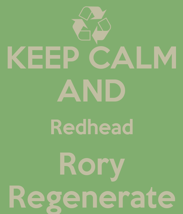 KEEP CALM AND Redhead Rory Regenerate