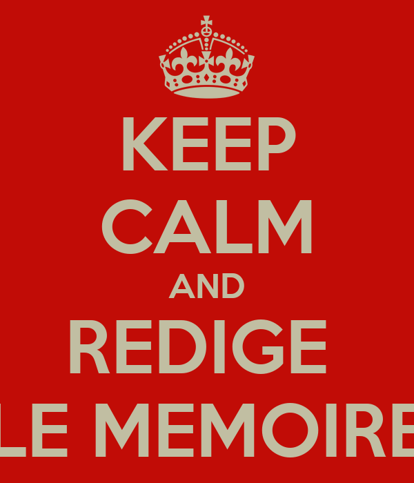 KEEP CALM AND REDIGE  LE MEMOIRE