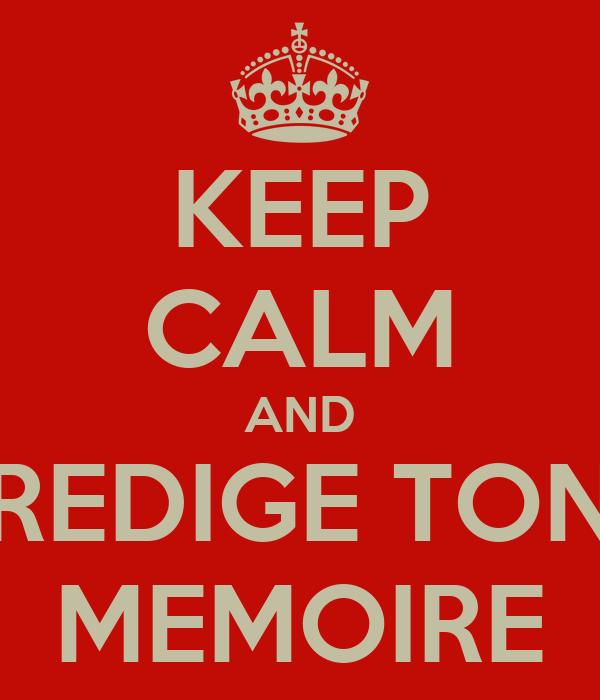 KEEP CALM AND REDIGE TON MEMOIRE