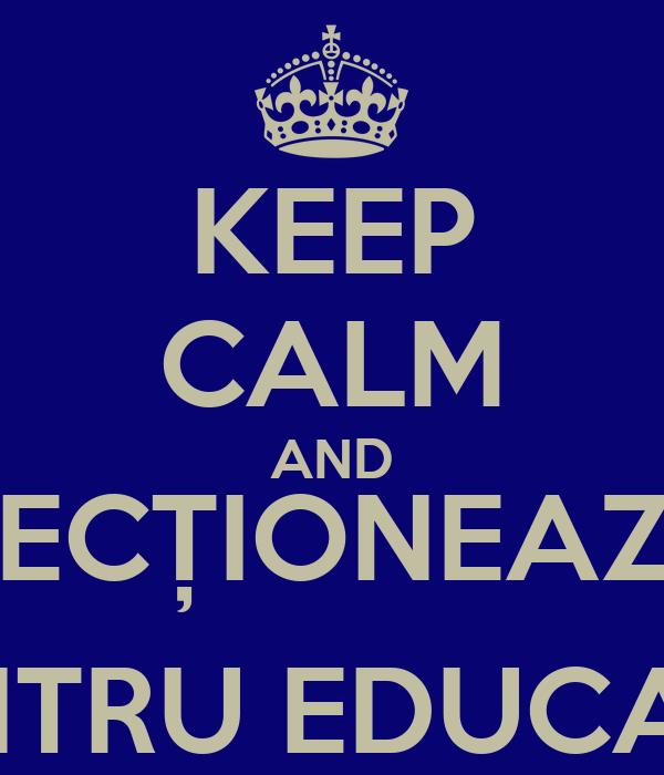 KEEP CALM AND REDIRECȚIONEAZĂ 2%  PENTRU EDUCAȚIE