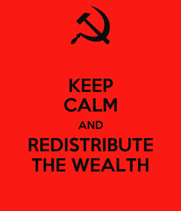 KEEP CALM AND REDISTRIBUTE THE WEALTH