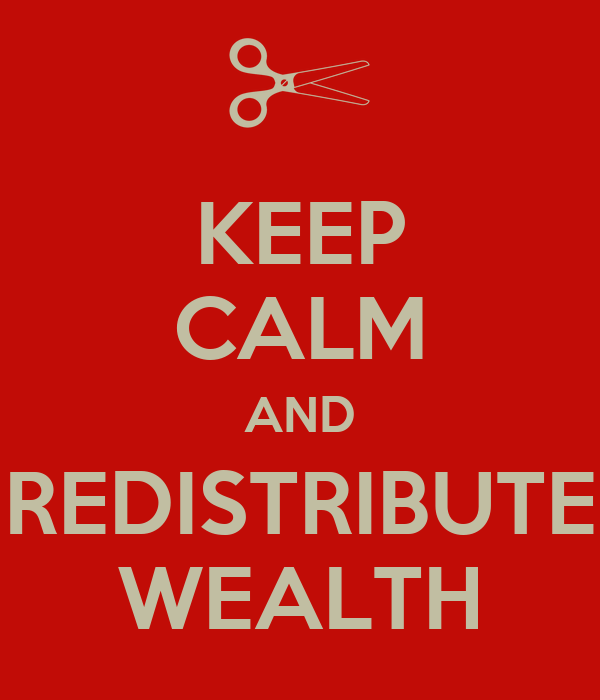 KEEP CALM AND REDISTRIBUTE WEALTH