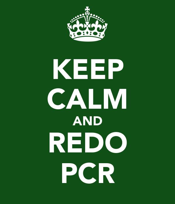 KEEP CALM AND REDO PCR