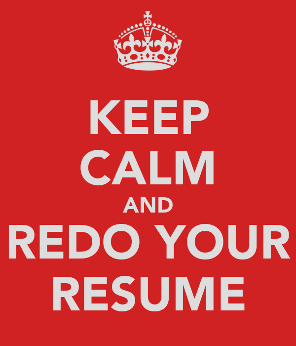 KEEP CALM AND REDO YOUR RESUME