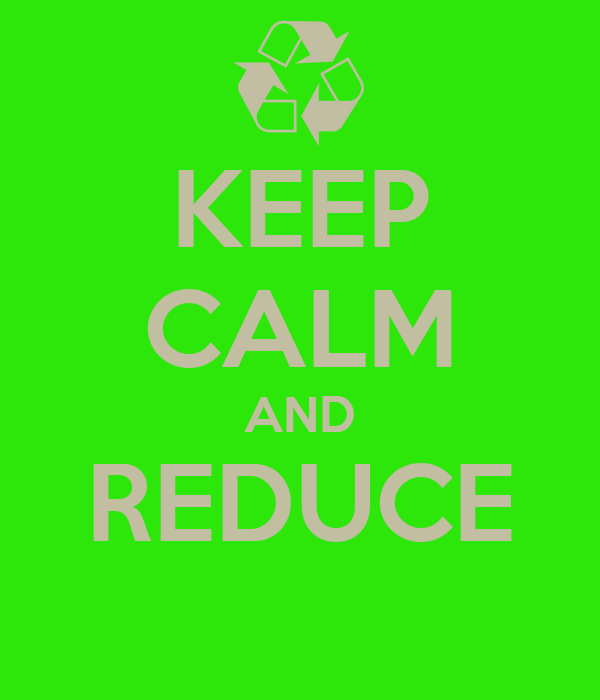KEEP CALM AND REDUCE