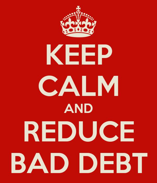 KEEP CALM AND REDUCE BAD DEBT Poster   Marcin   Keep Calm-o-Matic