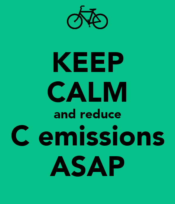 KEEP CALM and reduce C emissions ASAP