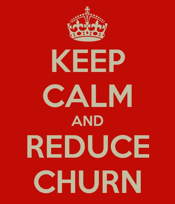 KEEP CALM AND REDUCE CHURN