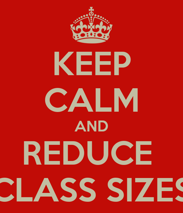 KEEP CALM AND REDUCE  CLASS SIZES