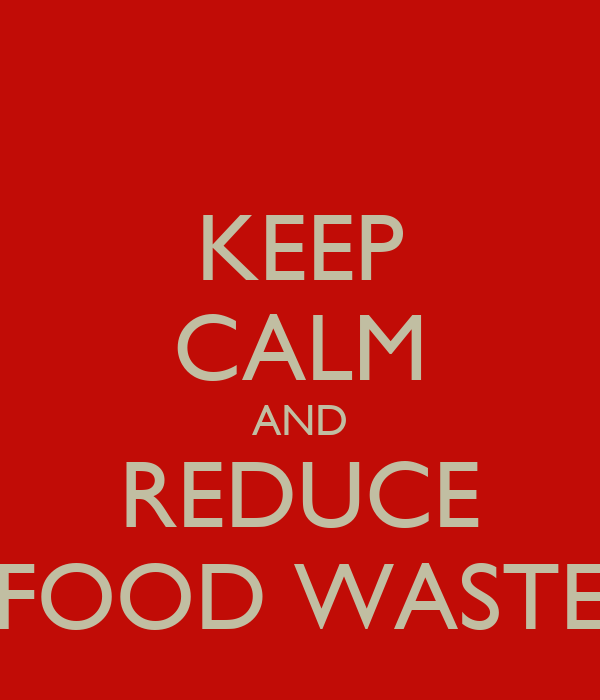 KEEP CALM AND REDUCE FOOD WASTE