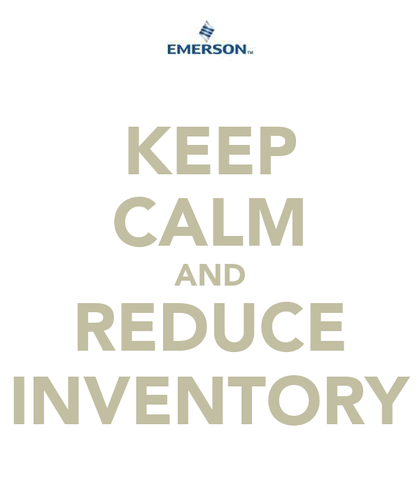 KEEP CALM AND REDUCE INVENTORY