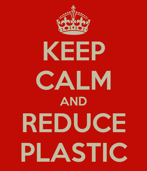 KEEP CALM AND REDUCE PLASTIC
