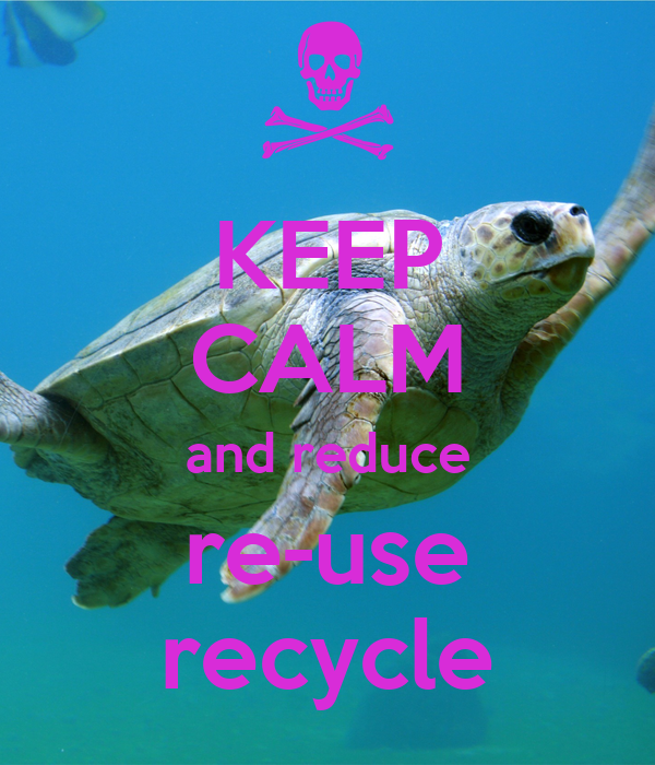 KEEP CALM and reduce re-use recycle