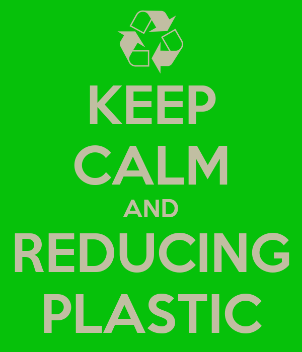 KEEP CALM AND REDUCING PLASTIC