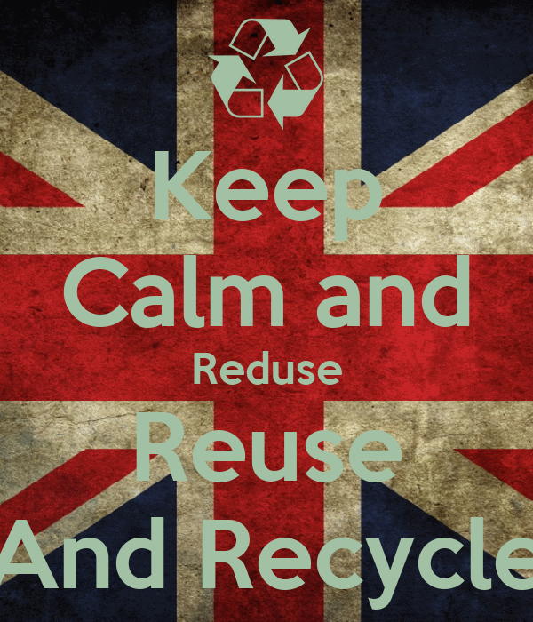 Keep Calm and Reduse Reuse And Recycle