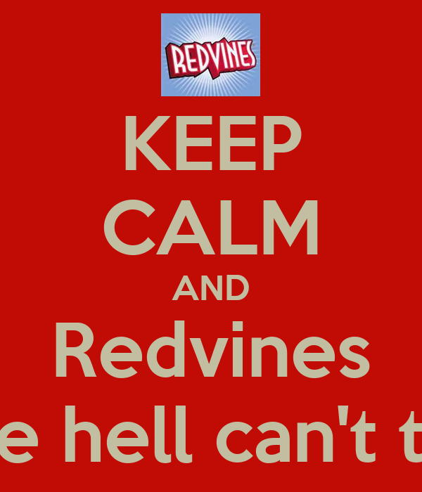 KEEP CALM AND Redvines What the hell can't they do?