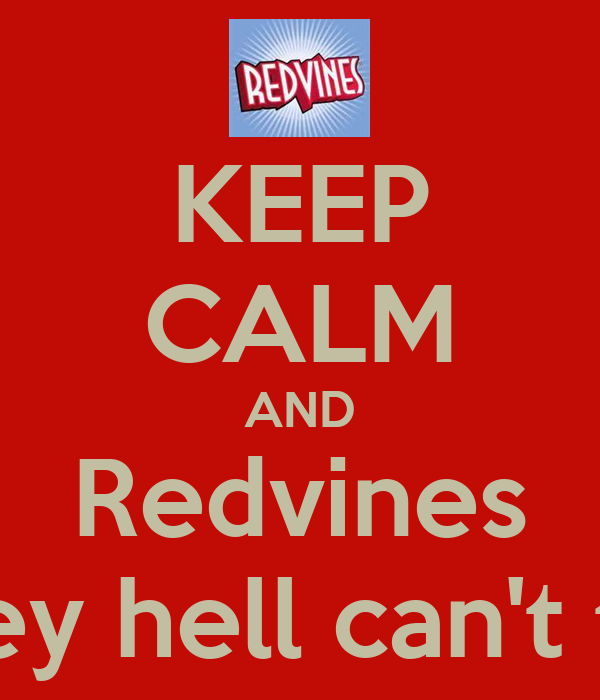 KEEP CALM AND Redvines What they hell can't they do?