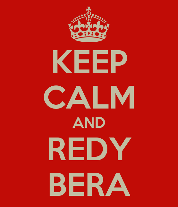 KEEP CALM AND REDY BERA