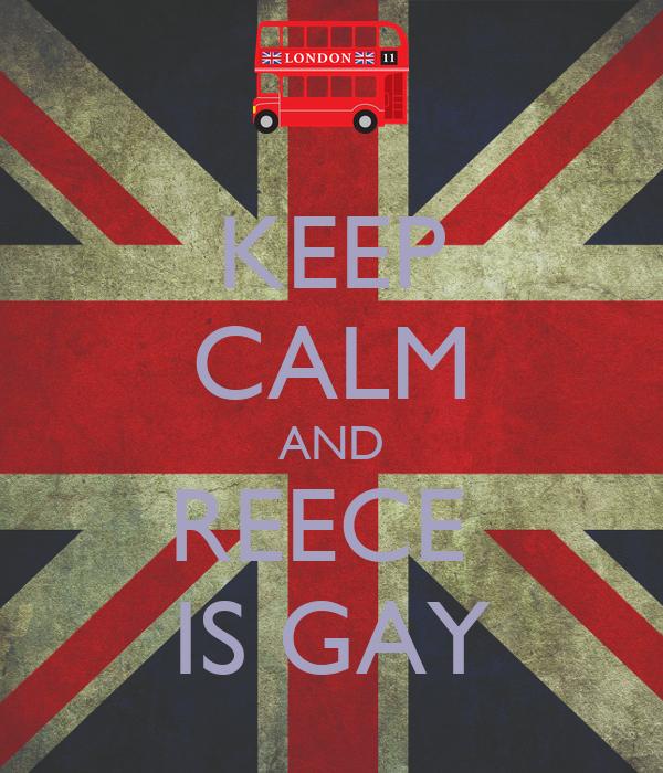 Reece is gay