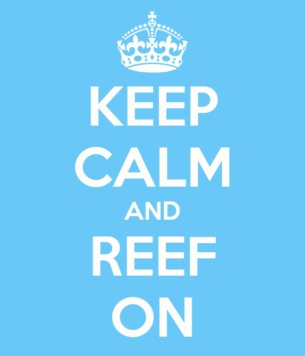 KEEP CALM AND REEF ON
