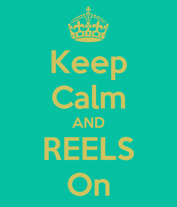 Keep Calm AND REELS On