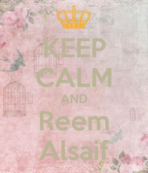 KEEP CALM AND Reem Alsaif