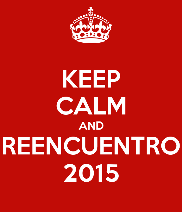 KEEP CALM AND REENCUENTRO 2015