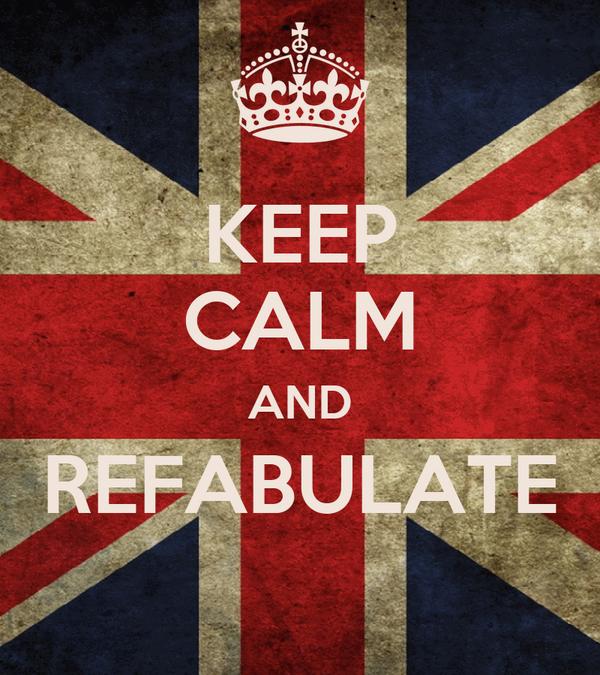 KEEP CALM AND REFABULATE